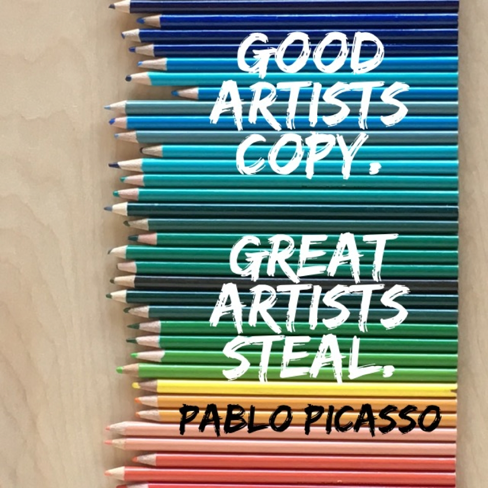 Good Artists Copy. Great Artists Copy.
