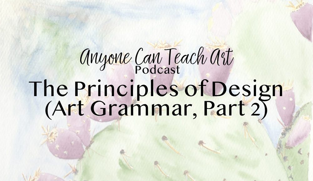 What are the Principles of Design? (Art Grammar, Part 2 of 3) – Podcast #25