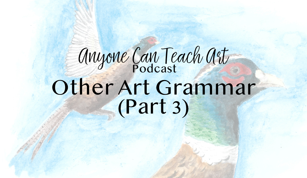 What are the Remaining Components of Art Grammar? (Part 3 of 3) – Podcast #26