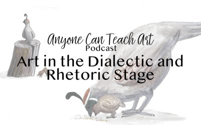 How to Teach Art in the Dialectic and Rhetoric Stages- Podcast #27