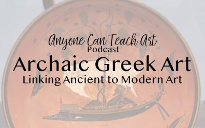 Archaic Greek Art, Linking Ancient to Modern Art- Podcast #30