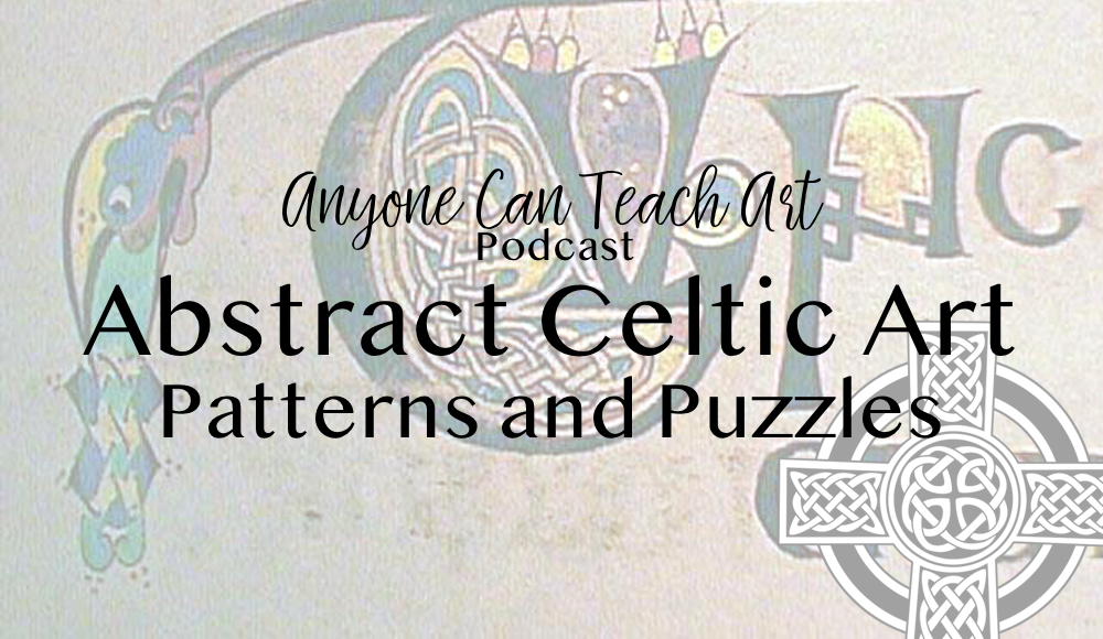 Abstract Celtic Art, Patterns and Puzzles- Podcast #31