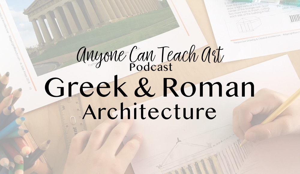 Teaching Perspective with Greek and Roman Architecture- Podcast #32