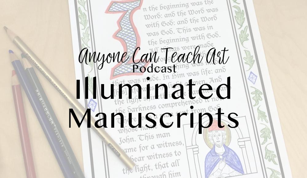 Illuminated Manuscripts- Podcast #33