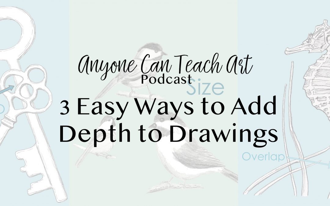 3 Easy Ways to Add Depth to Drawings- Podcast #34