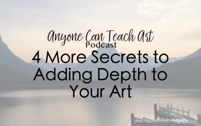 4 More Secrets to Adding Depth to your Art- Podcast #35