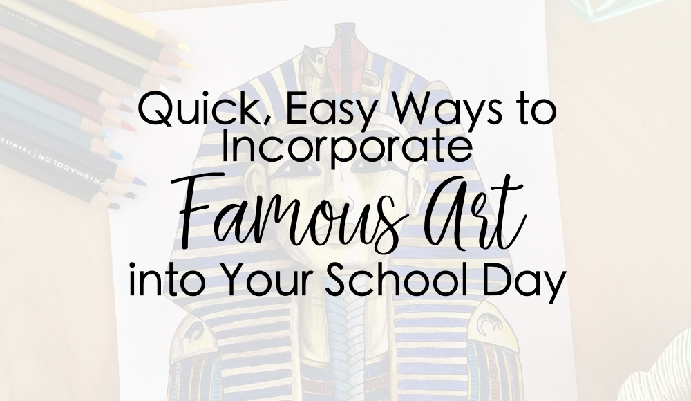 5 Quick, Easy Ways to Incorporate Famous Art into Your School Day