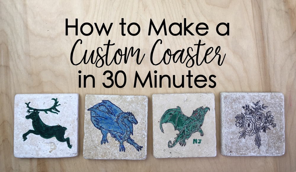 How to Make a Custom Coaster in 30 Minutes