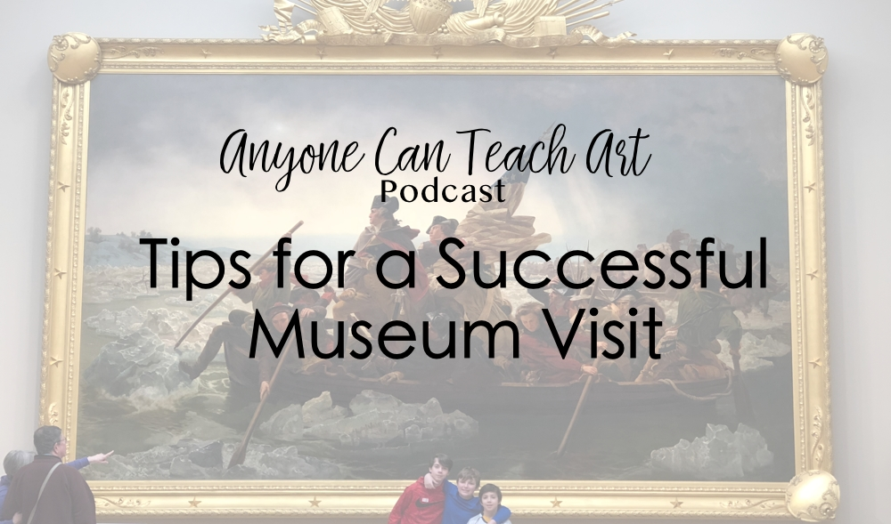 Tips for a Successful Museum Visit- Podcast #47