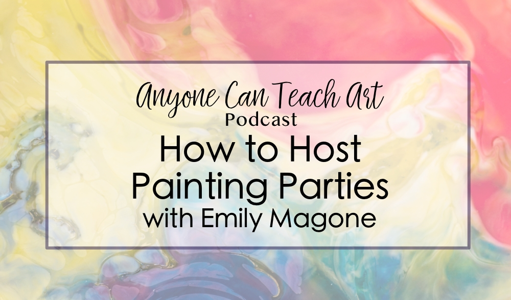 How to Host Painting Parties with Emily Magone- Podcast #48