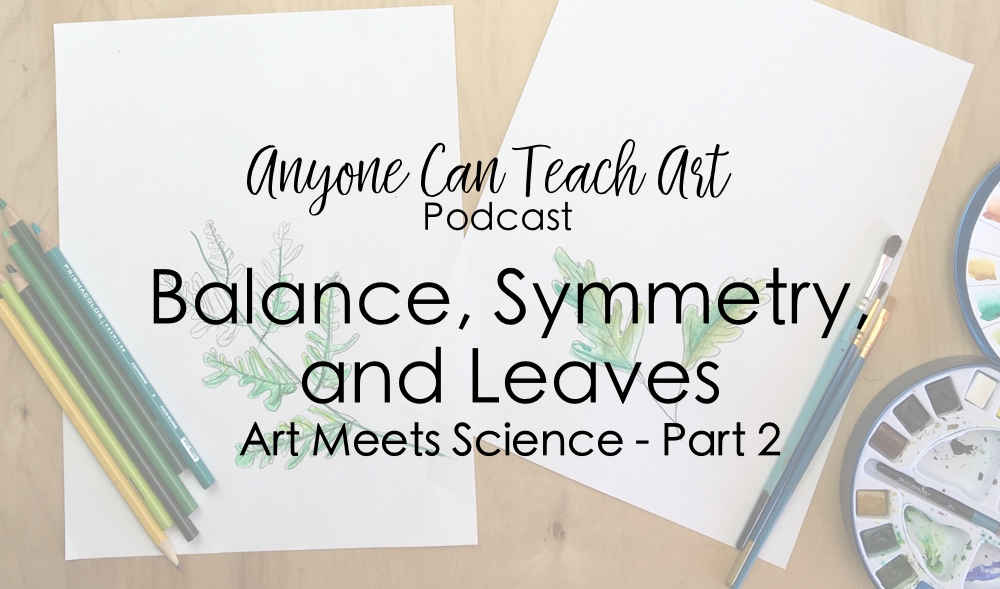 Balance, Symmetry, and Leaves- Podcast #50