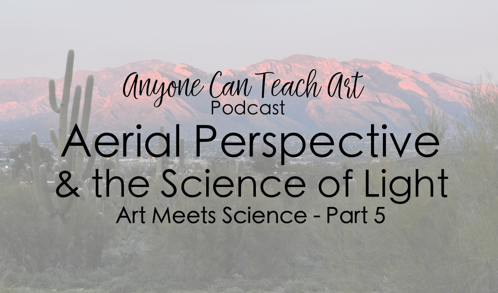 Aerial Perspective and The Science of Light- Podcast #53