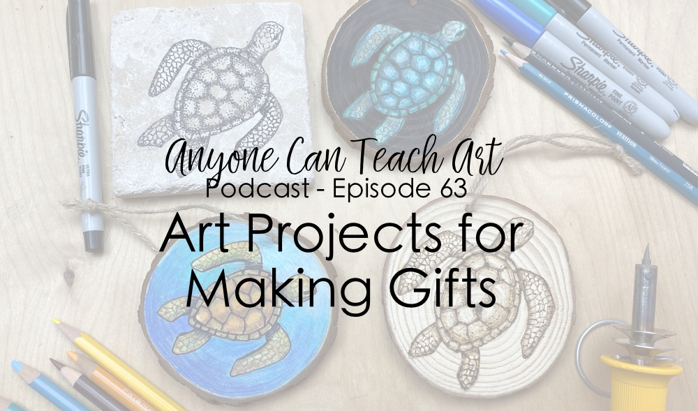 Art Projects for Making Gifts- Podcast #63