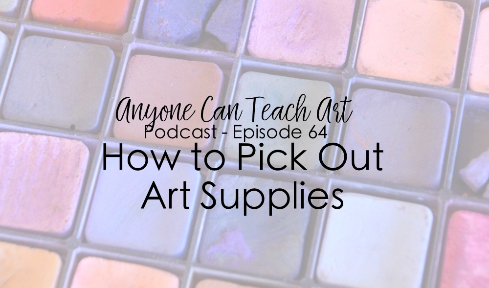 How to Pick out Art Supplies- Podcast #64