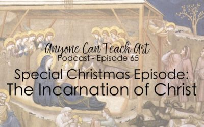 Special Christmas Episode: the Incarnation of Christ- Podcast #65